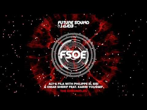 Aly & Fila with Philippe El Sisi & Omar Sherif feat  Karim Youssef  - The Chronicles