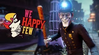 I SHOULDN'T BE HERE!! | We Happy Few - Part 4