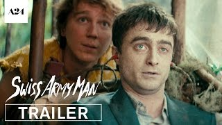 Swiss Army Man | Official Trailer HD | A24(SUBSCRIBE: http://bit.ly/A24subscribe There are 7 billion people on the planet. You might be lucky enough to bump into the one person you want to spend the ..., 2016-04-04T13:00:03.000Z)