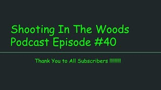 So Who is Sick of Hearing About a Virus!!!!! Shooting In The Woods Podcast Episode #40