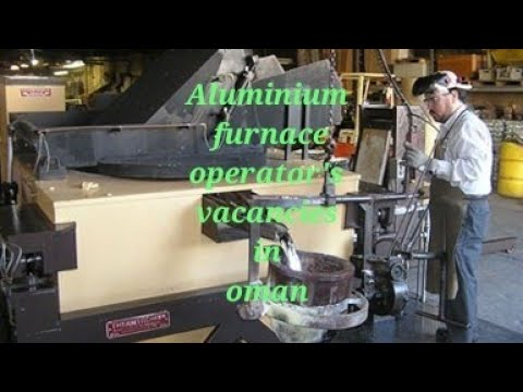 Aluminium furnace operator's vacancies in oman latest updates about  vacancies 2018