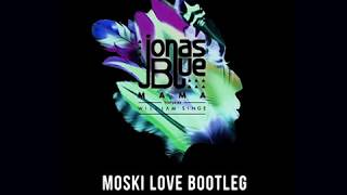 [1.18 MB] MOSKI LOVE : MAMA - JONAS BLUE ( BOOTLEG )