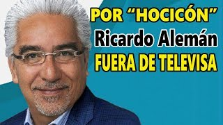 Televisa despide a Ricardo Alemán por pretender acabar con AMLO!