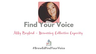 #BrewEdFindYourVoice   Abby Bayford   Harnessing Collective Capacity
