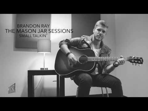 Brandon Ray - Mason Jar Session - Small Talkin'