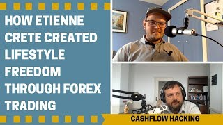 How Etienne Crete Created Lifestyle Freedom Through FOREX Trading, Ep #31