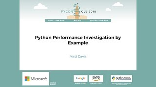 Matt Davis - Python Performance Investigation by Example - PyCon 2018