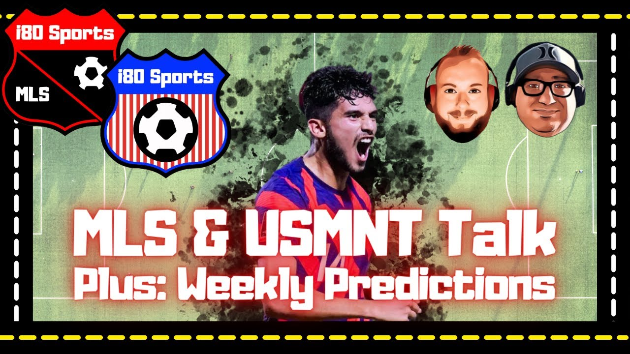 US Soccer Talk- USMNT and MLS News, Notes, and Predictions