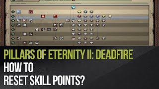Pillars of Eternity II: Deadfire - How to reset skill points?