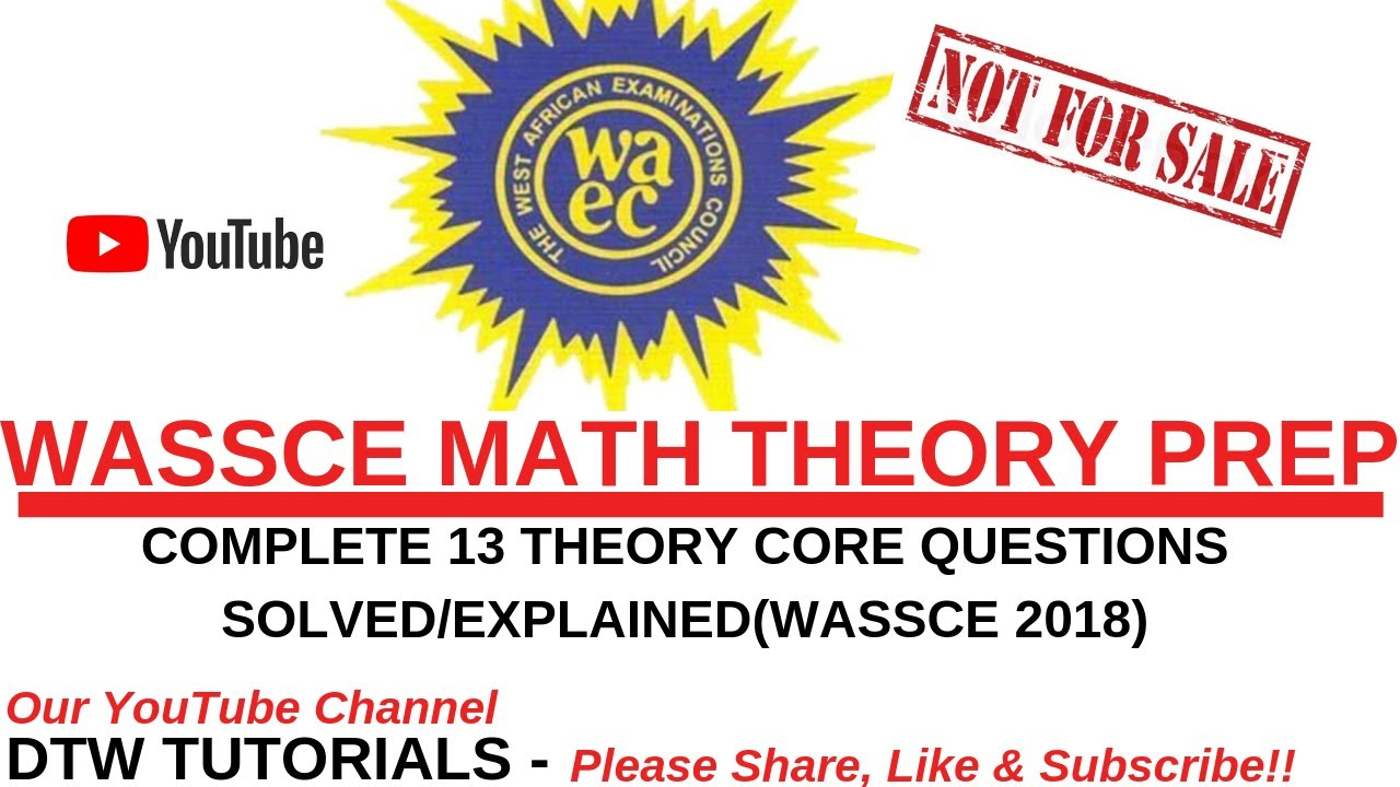 Download WASSCE 2018 Math Complete 13 Theory Core Questions Solved&Explained(WAEC Prep)