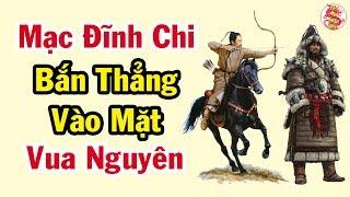 MẠC ĐĨNH CHI Đã Làm Gì Khiến Vua Nguyên Rớt Nước Mắt Trong Cay Đắng - Bí Ẩn Lịch Sử Việt nam