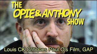 Opie & Anthony: Louis CK Critiques Paul O's Film, GAP (01/27/09)