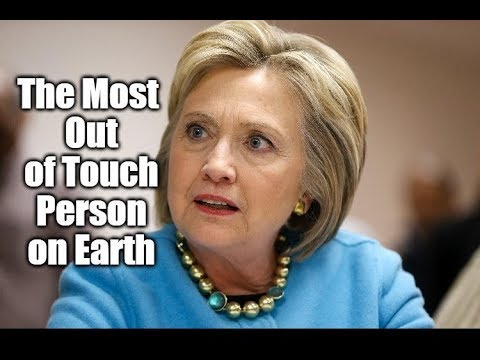 Hillary Clinton May Be The Most Out Of Touch Person On The Planet