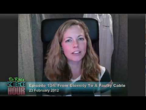 Dr. Kiki's Science Hour 134: From Eternity To Faulty Cable