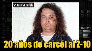 """Al """"Comandante Mateo"""" ex líder Zeta le dan 20 años de prisión"""
