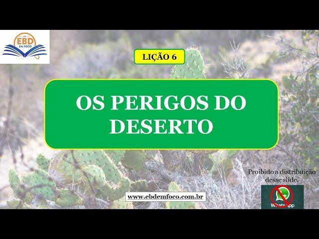 LIÇÃO 07 - OS PERIGOS DO DESERTO