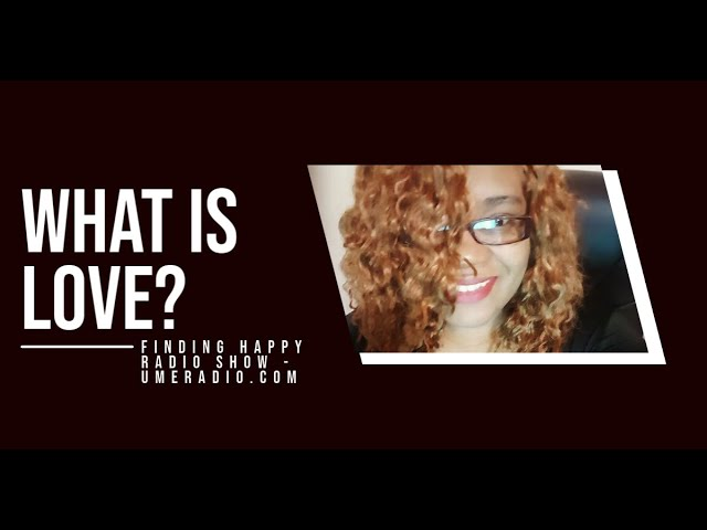 Finding Happy Radio Show | What is LOVE? What does it look like to you? #CoachRacquel #umeradio