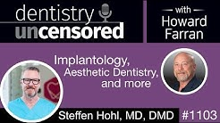 1103 Aesthetic Dentistry with Steffen Hohl, MD, DMD: Dentistry Uncensored with Howard Farran