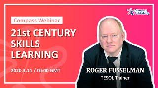 [Compass Online Webinars] 21st Century Skills Learning _ Roger Fusselman