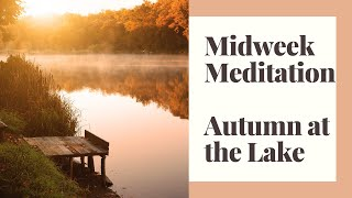 Autumn Morning At The Lake with Piano and Strings - Midweek Meditation - Water, Bird, Wind & Leaves