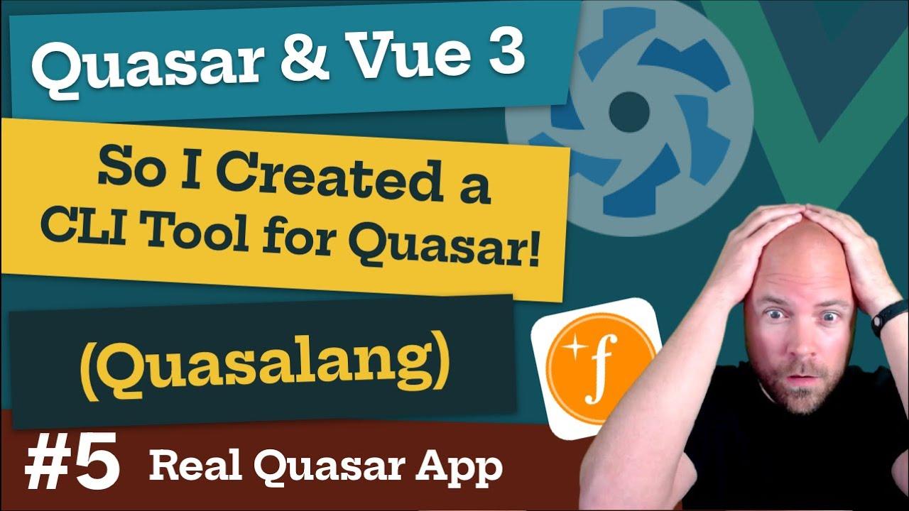 Quasar & Vue 3: So I Created a CLI Tool for Quasar! (Real World App #5)