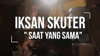 [4.54 MB] IKSAN SKUTER - SAAT YANG SAMA (LIVE SRAWUNG SESSION)