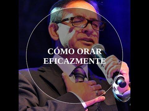 CÓMO ORAR EFICAZMENTE / PR. CÉSAR CASTELLANOS