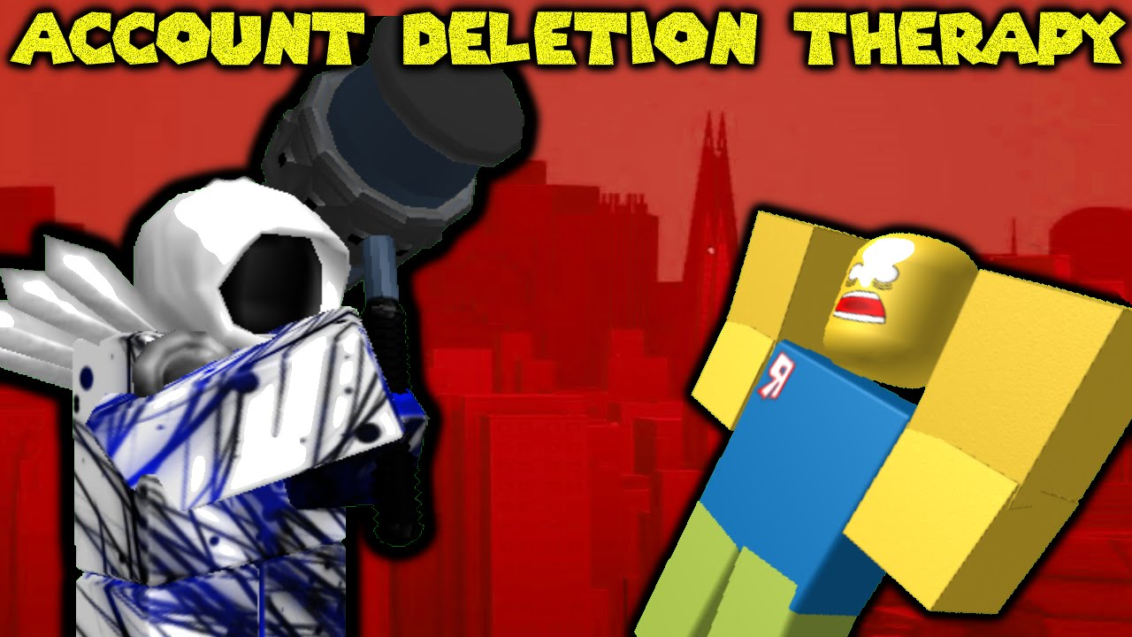 Account Deletion Therapy Bad Roblox Movies Youtube