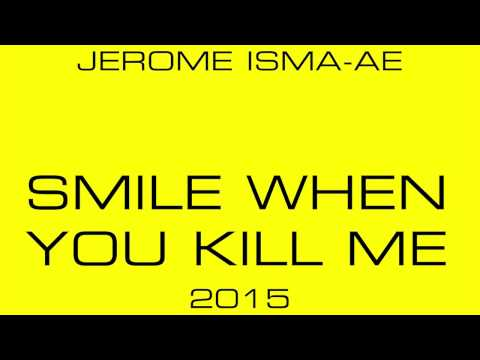 Jerome Isma Ae   Smile When You Kill Me 2015 Radio Edit 720p