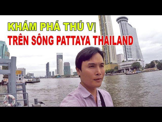 TRÊN SÔNG PATTAYA THAILAND KHÁM PHÁ ĐẦY THÚ VỊ