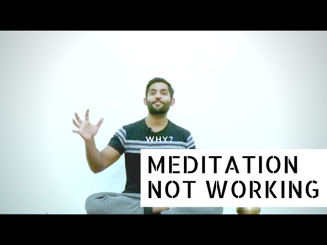 Why is your meditation not working or not good enough?