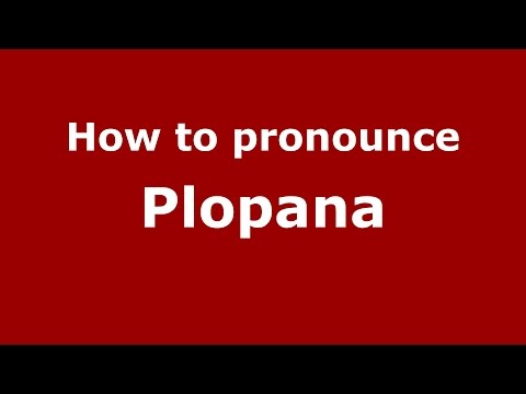 How to pronounce Plopana (Romanian/Romania)  - PronounceNames.com