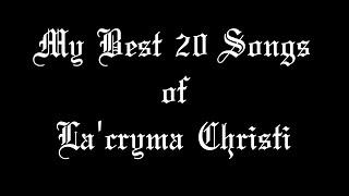 My Most Favorite Songs of La'cryma Christi.