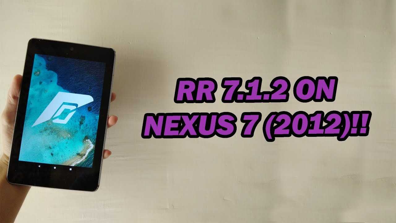 Resurrection Remix Android 7 1 2 On Nexus 7 2012 Youtube