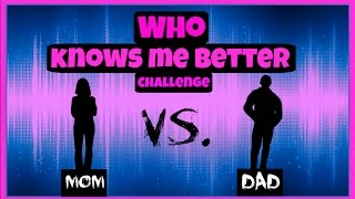 Who knows me better challenge? Mom vs. Dad!
