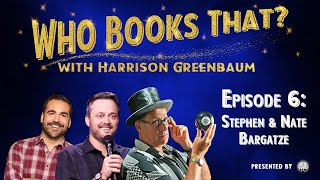 Who Books That? with Harrison Greenbaum, Ep. 6: STEPHEN & NATE BARGATZE (w/ MICHAEL FINNEY & more!)