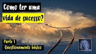 Como ter uma vida de sucesso  Parte1  Questionamento básico