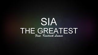 Sia - The Greatest (feat. Kendrick Lamar) [Lyrics] HQ