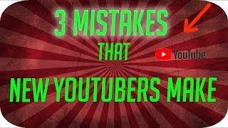 3 Mistakes that New YouTubers Make!