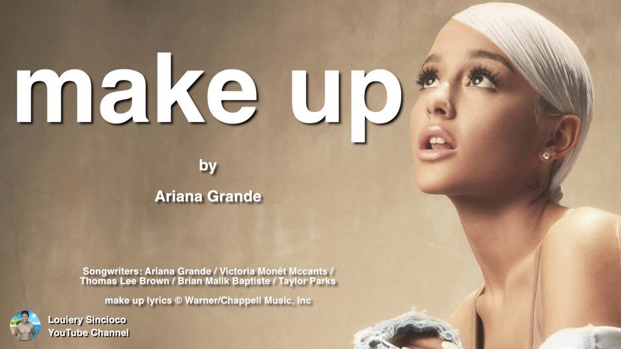 make up (lyrics) , Ariana Grande