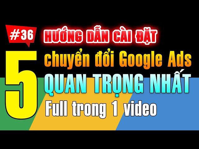 [Tùng Lê Ads] Hướng dẫn cài đặt 5 chuyển đổi Google Ads quan trọng chỉ trong 1 video này #36