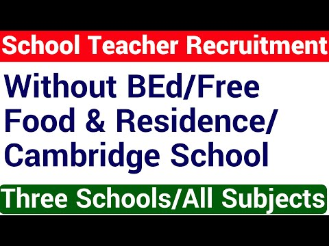 Without BEd./ Free Food & Residence / Cambridge School I THREE  SCHOOL TEACHER RECRUITMENTS IALL SUB