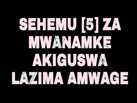 Download SEHEMU [5] ZA MWANAMKE AKIGUSWA LAZIMA AMWAGE
