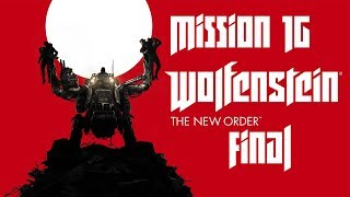 Wolfenstein The New Order | Gameplay | Mission 16 Final | Return to Deathshead's Compound