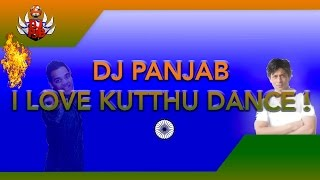 DJ PANJAB - I Love Kutthu Dance !