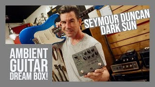 THE AMBIENT GUITAR DREAM BOX! Seymour Duncan DARK SUN verb/delay