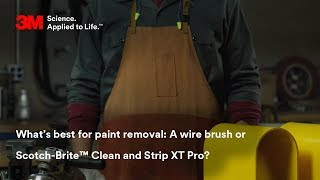 What's best for paint removal: A wire brush or Scotch-Brite™ Clean and Strip XT Pro?