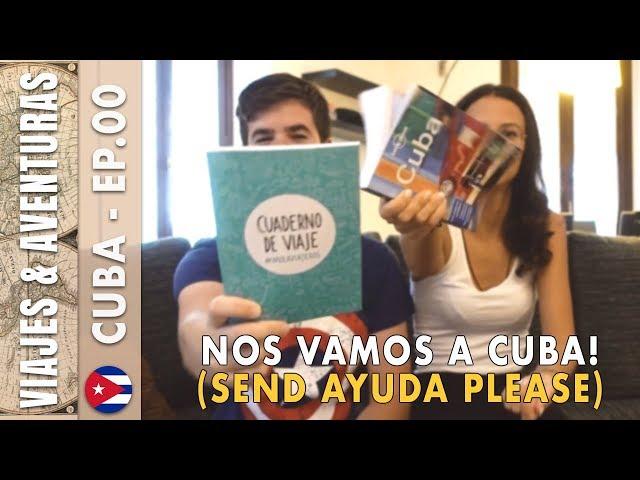 🇨🇺 NOS VAMOS A CUBA! (SEND AYUDA PLEASE) | CUBA - EPISODIO 00