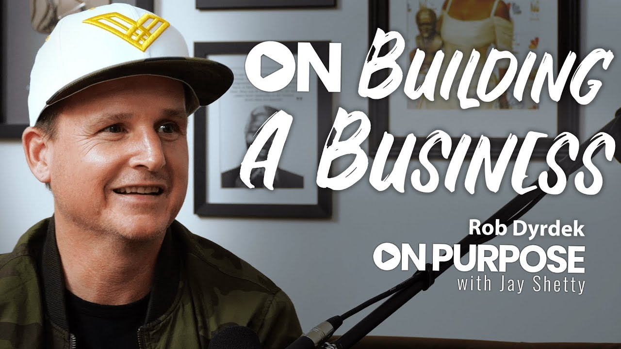 Rob Dyrdek: ON Building A Business | ON Purpose Podcast EP. 8