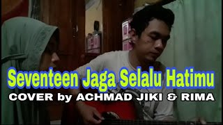 Download Seventeen - jaga slalu hatimu COVER By ACHMAD JIKI & RIMA